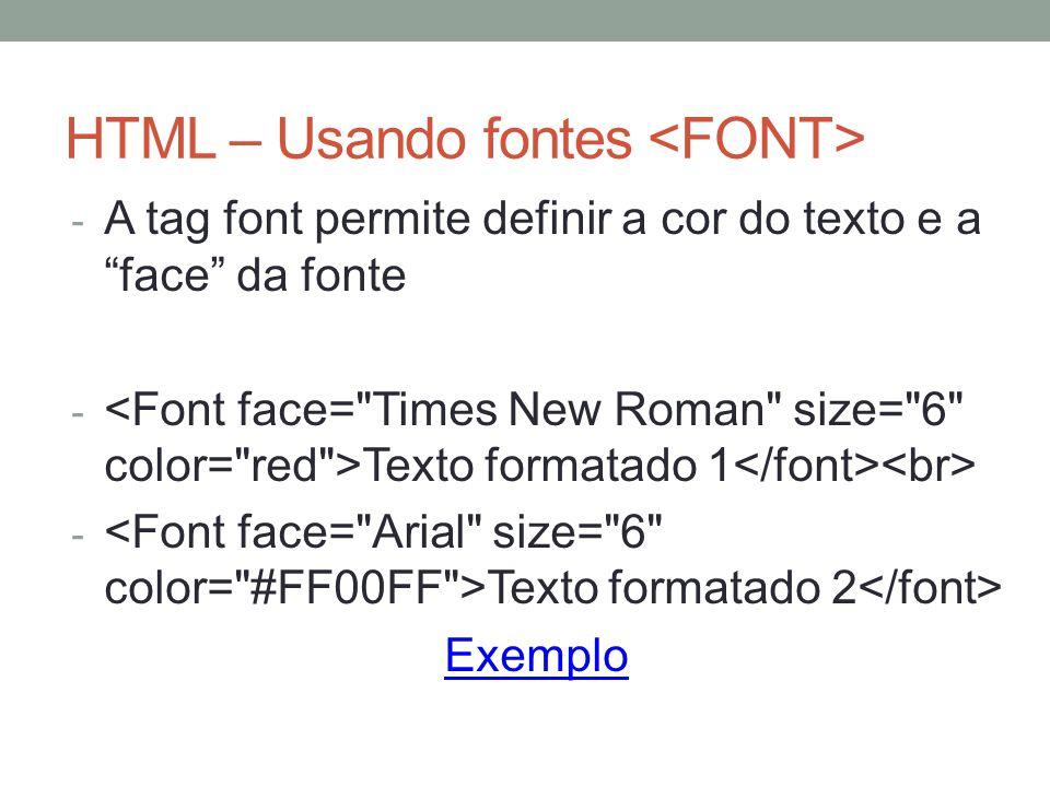 """HTML – Usando fontes - A tag font permite definir a cor do texto e a """"face"""" da fonte - Texto formatado 1 - Texto formatado 2 Exemplo"""