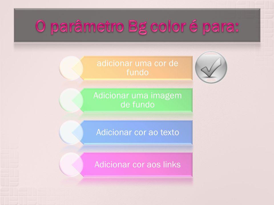 adicionar uma cor de fundo Adicionar uma imagem de fundo Adicionar cor ao texto Adicionar cor aos links