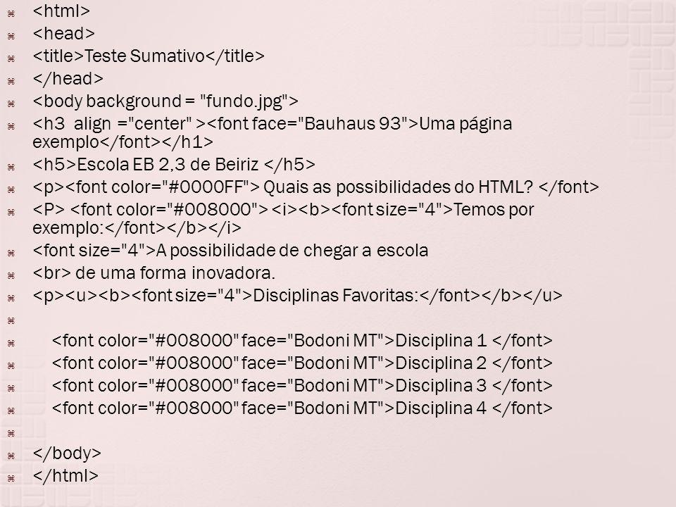   Teste Sumativo   Uma página exemplo  Escola EB 2,3 de Beiriz  Quais as possibilidades do HTML.
