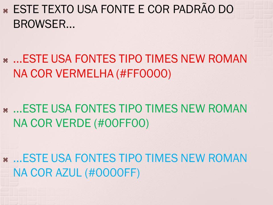  ESTE TEXTO USA FONTE E COR PADRÃO DO BROWSER...