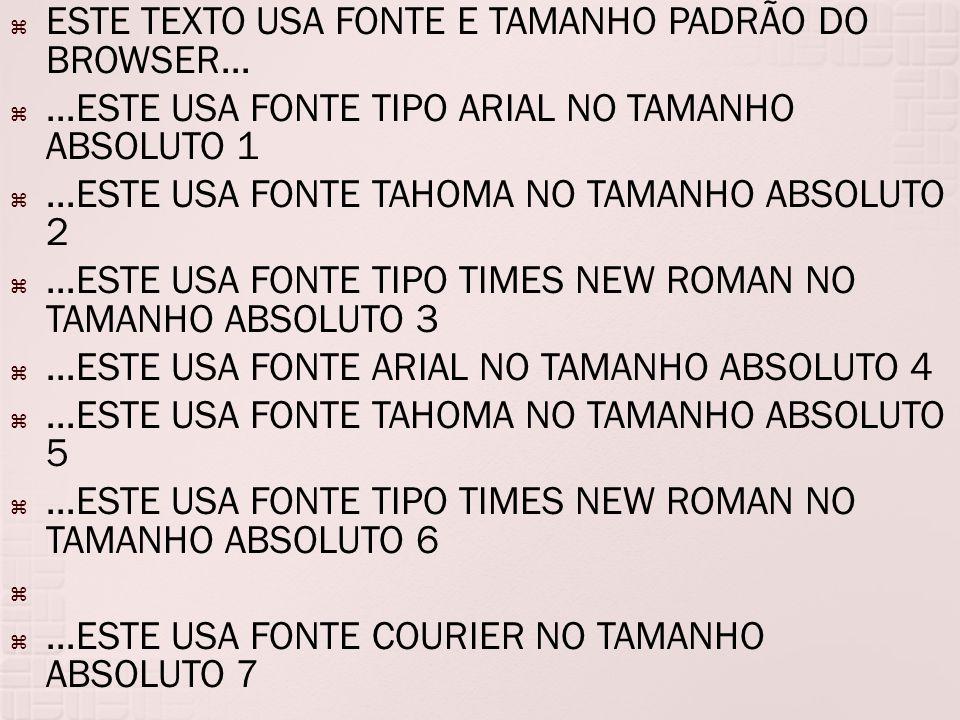  ESTE TEXTO USA FONTE E TAMANHO PADRÃO DO BROWSER...