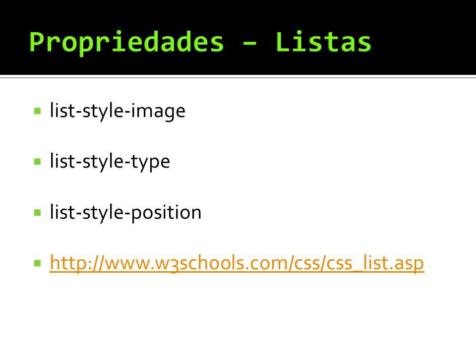  list-style-image  list-style-type  list-style-position  http://www.w3schools.com/css/css_list.asp http://www.w3schools.com/css/css_list.asp