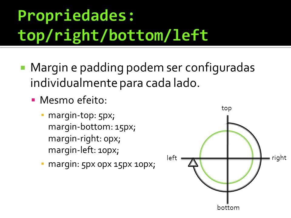  Margin e padding podem ser configuradas individualmente para cada lado.