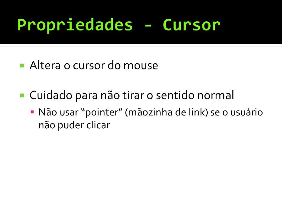  Altera o cursor do mouse  Cuidado para não tirar o sentido normal  Não usar pointer (mãozinha de link) se o usuário não puder clicar
