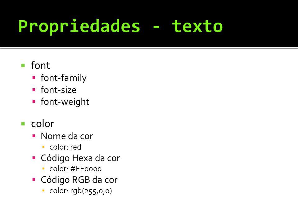  font  font-family  font-size  font-weight  color  Nome da cor ▪ color: red  Código Hexa da cor ▪ color: #FF0000  Código RGB da cor ▪ color: rgb(255,0,0)