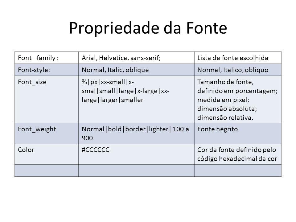 Propriedade da Fonte Font –family :Arial, Helvetica, sans-serif;Lista de fonte escolhida Font-style:Normal, Italic, obliqueNormal, Italico, obliquo Fo