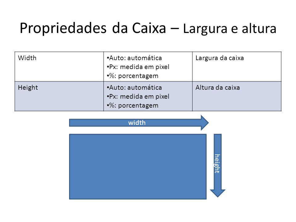 Propriedades da Caixa – Largura e altura Width Auto: automática Px: medida em pixel %: porcentagem Largura da caixa Height Auto: automática Px: medida