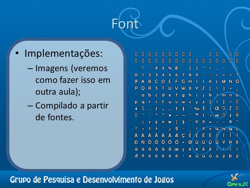 Font Implementações: – Imagens (veremos como fazer isso em outra aula); – Compilado a partir de fontes.