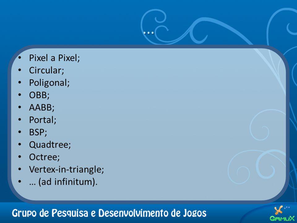 … Pixel a Pixel; Circular; Poligonal; OBB; AABB; Portal; BSP; Quadtree; Octree; Vertex-in-triangle; … (ad infinitum).
