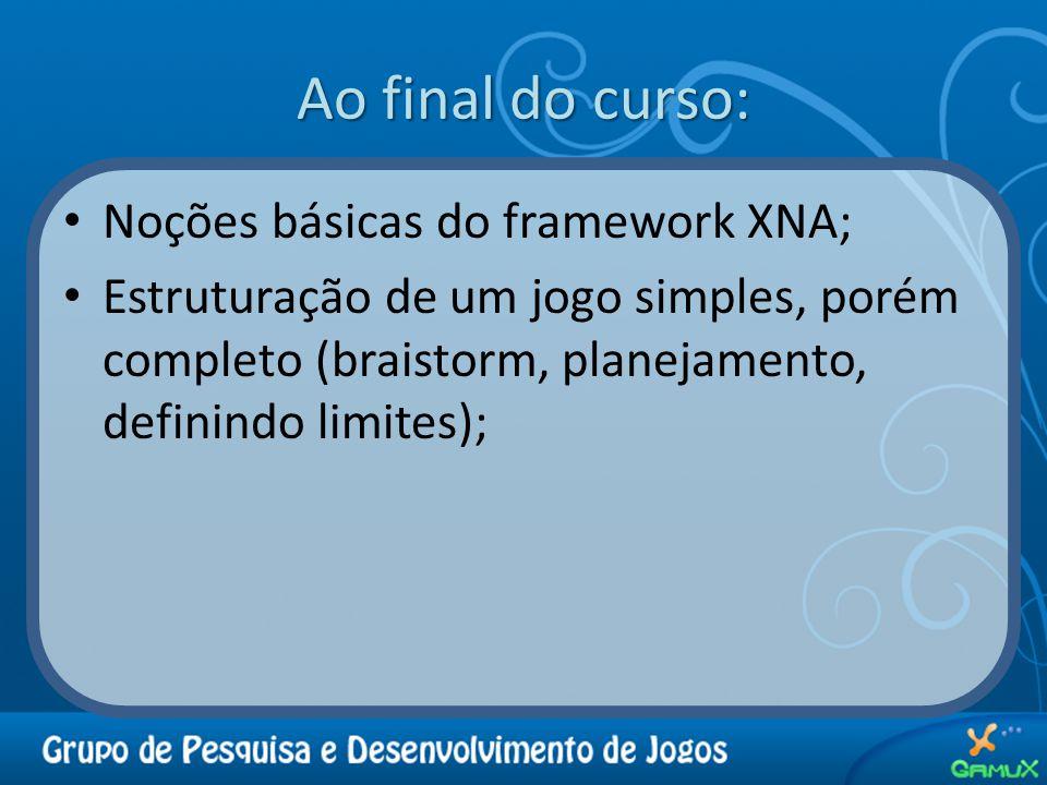 Ao final do curso: Noções básicas do framework XNA; Estruturação de um jogo simples, porém completo (braistorm, planejamento, definindo limites);