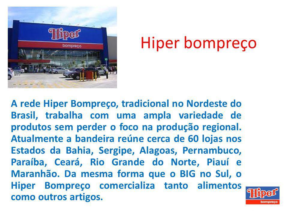 Hiper bompreço A rede Hiper Bompreço, tradicional no Nordeste do Brasil, trabalha com uma ampla variedade de produtos sem perder o foco na produção re