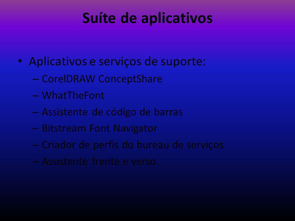 Suíte de aplicativos Aplicativos e serviços de suporte: – CorelDRAW ConceptShare – WhatTheFont – Assistente de código de barras – Bitstream Font Navig