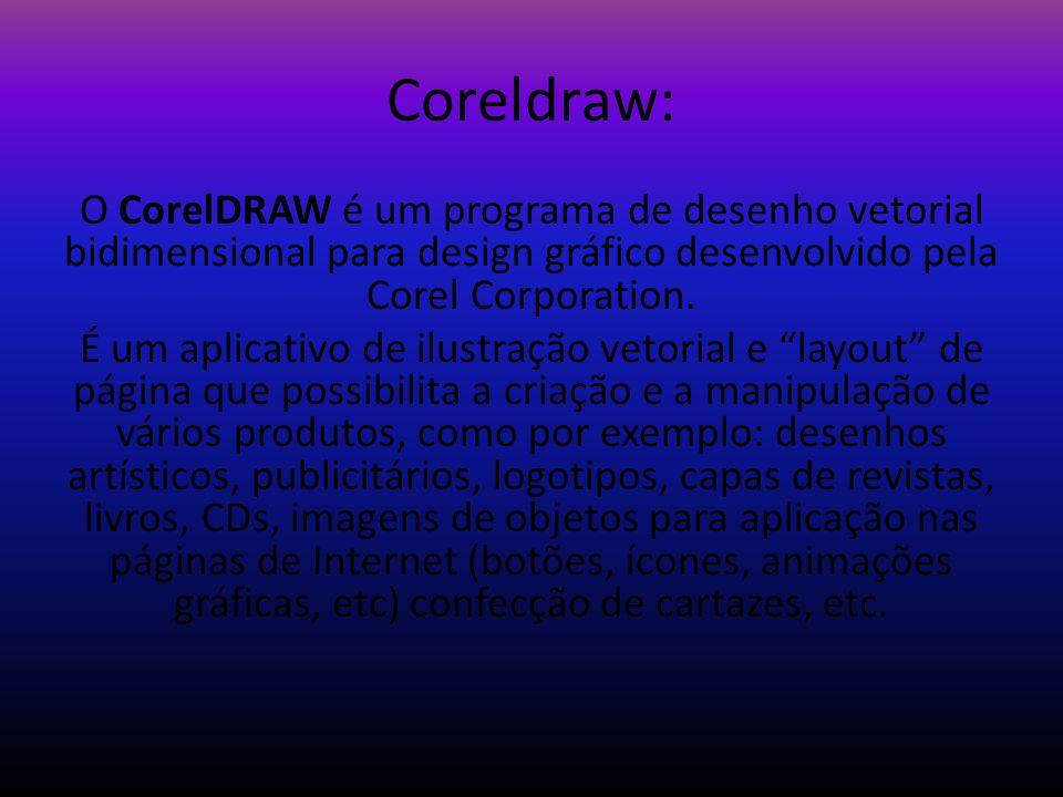 Coreldraw: O CorelDRAW é um programa de desenho vetorial bidimensional para design gráfico desenvolvido pela Corel Corporation. É um aplicativo de ilu