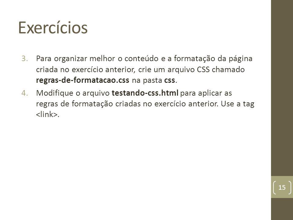 Exercícios 3.Para organizar melhor o conteúdo e a formatação da página criada no exercício anterior, crie um arquivo CSS chamado regras-de-formatacao.
