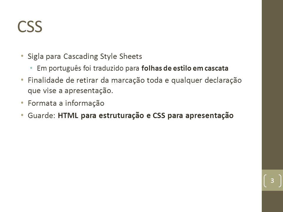 CSS Sigla para Cascading Style Sheets Em português foi traduzido para folhas de estilo em cascata Finalidade de retirar da marcação toda e qualquer de