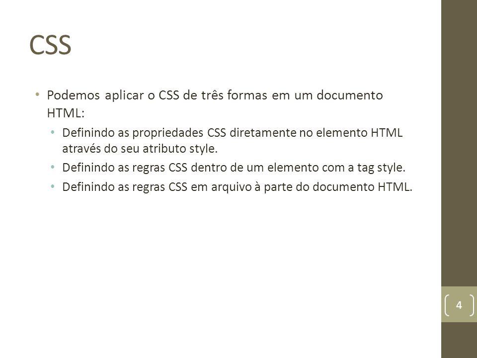 CSS Podemos aplicar o CSS de três formas em um documento HTML: Definindo as propriedades CSS diretamente no elemento HTML através do seu atributo styl