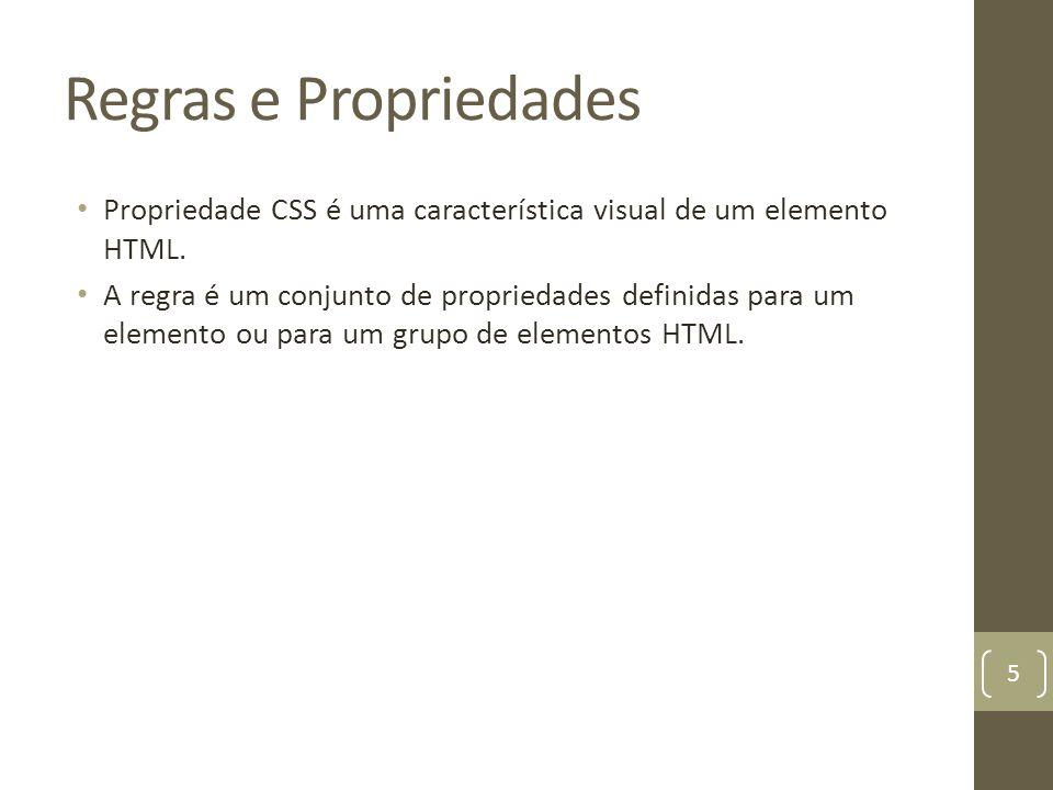 Regras e Propriedades Propriedade CSS é uma característica visual de um elemento HTML. A regra é um conjunto de propriedades definidas para um element