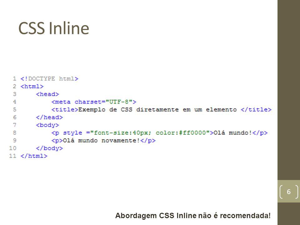 CSS Inline 6 Abordagem CSS Inline não é recomendada!