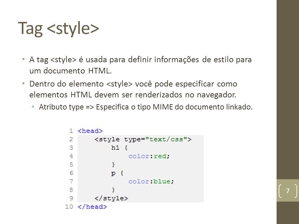 Tag A tag é usada para definir informações de estilo para um documento HTML. Dentro do elemento você pode especificar como elementos HTML devem ser re