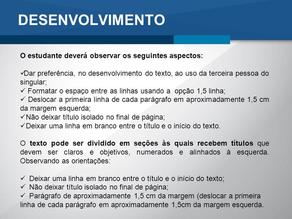 DESENVOLVIMENTO O estudante deverá observar os seguintes aspectos: Dar preferência, no desenvolvimento do texto, ao uso da terceira pessoa do singular