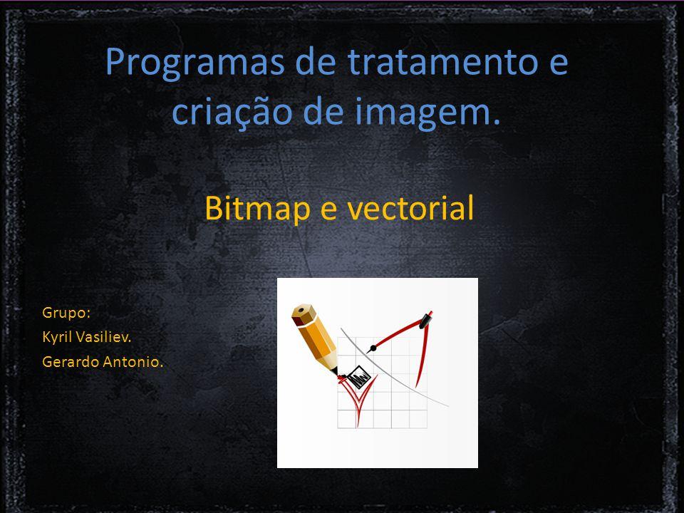 Programas de tratamento e criação de imagem.Bitmap e vectorial Grupo: Kyril Vasiliev.