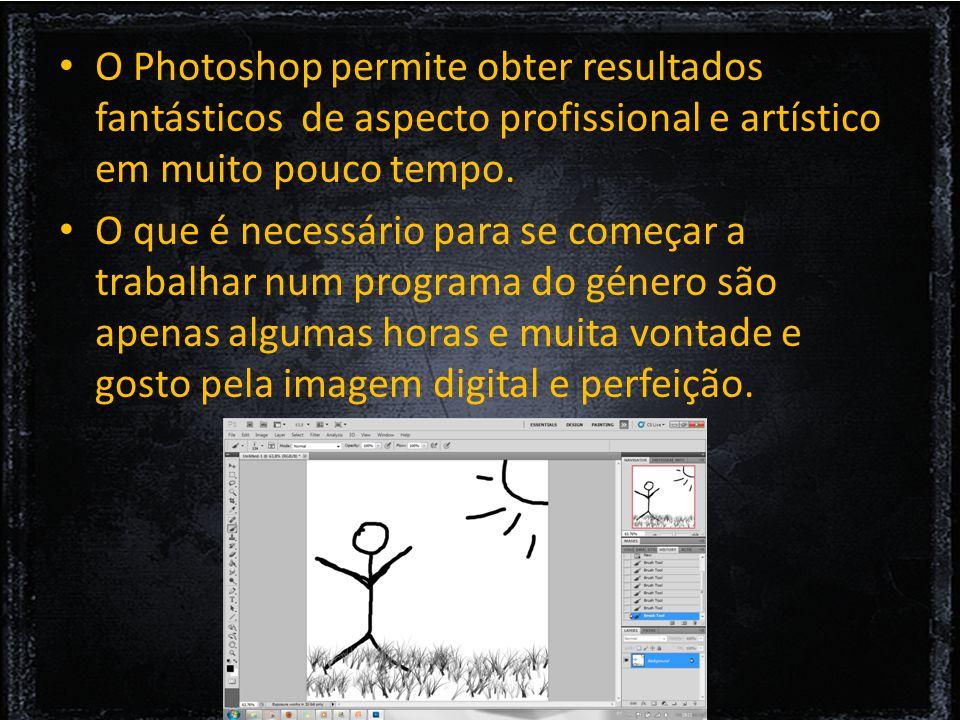 O Photoshop permite obter resultados fantásticos de aspecto profissional e artístico em muito pouco tempo.