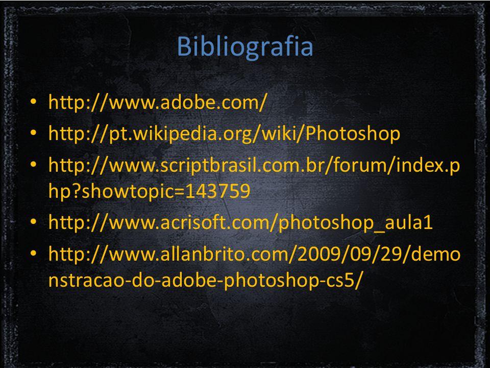 Bibliografia http://www.adobe.com/ http://pt.wikipedia.org/wiki/Photoshop http://www.scriptbrasil.com.br/forum/index.p hp?showtopic=143759 http://www.acrisoft.com/photoshop_aula1 http://www.allanbrito.com/2009/09/29/demo nstracao-do-adobe-photoshop-cs5/
