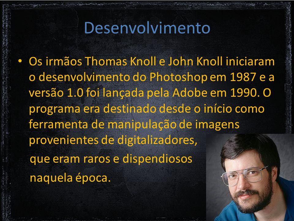 Desenvolvimento Os irmãos Thomas Knoll e John Knoll iniciaram o desenvolvimento do Photoshop em 1987 e a versão 1.0 foi lançada pela Adobe em 1990.