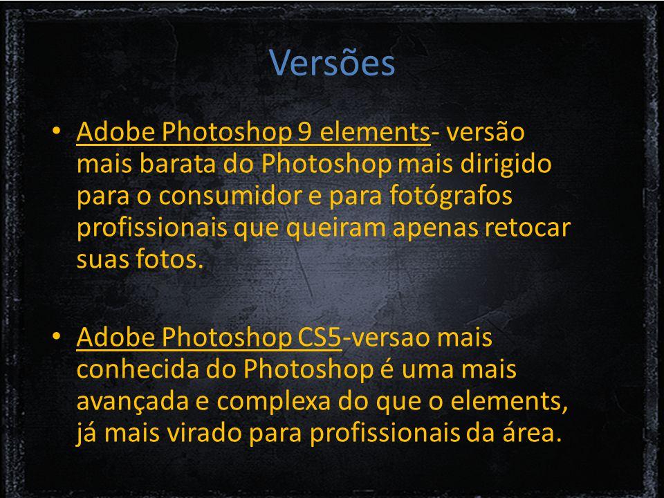Versões Adobe Photoshop 9 elements- versão mais barata do Photoshop mais dirigido para o consumidor e para fotógrafos profissionais que queiram apenas retocar suas fotos.