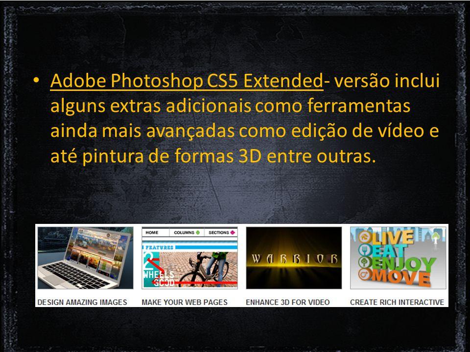 Adobe Photoshop CS5 Extended- versão inclui alguns extras adicionais como ferramentas ainda mais avançadas como edição de vídeo e até pintura de formas 3D entre outras.