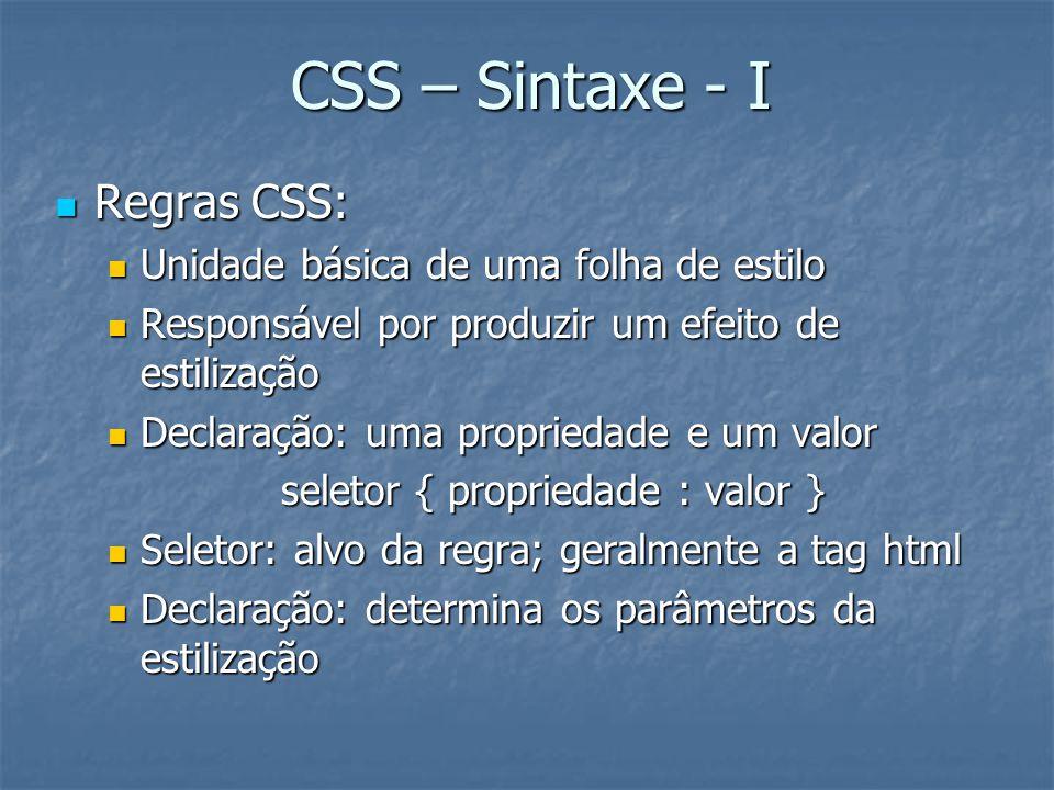 CSS – Sintaxe - I Regras CSS: Regras CSS: Unidade básica de uma folha de estilo Unidade básica de uma folha de estilo Responsável por produzir um efei
