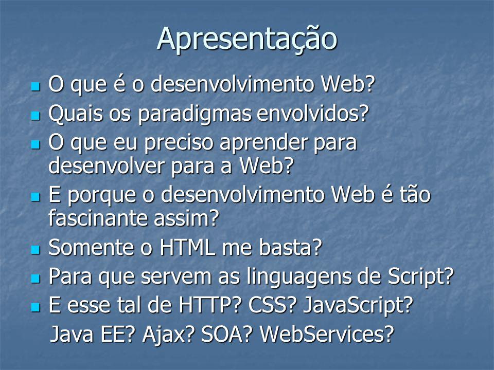 Apresentação O que é o desenvolvimento Web? O que é o desenvolvimento Web? Quais os paradigmas envolvidos? Quais os paradigmas envolvidos? O que eu pr