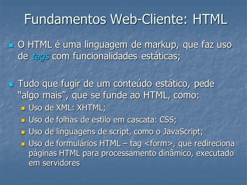 Fundamentos Web-Cliente: HTML O HTML é uma linguagem de markup, que faz uso de tags com funcionalidades estáticas; O HTML é uma linguagem de markup, q