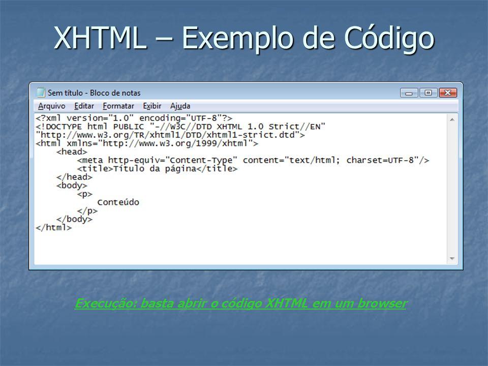 XHTML – Exemplo de Código Execução: basta abrir o código XHTML em um browser