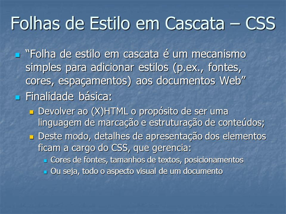 """Folhas de Estilo em Cascata – CSS """"Folha de estilo em cascata é um mecanismo simples para adicionar estilos (p.ex., fontes, cores, espaçamentos) aos d"""
