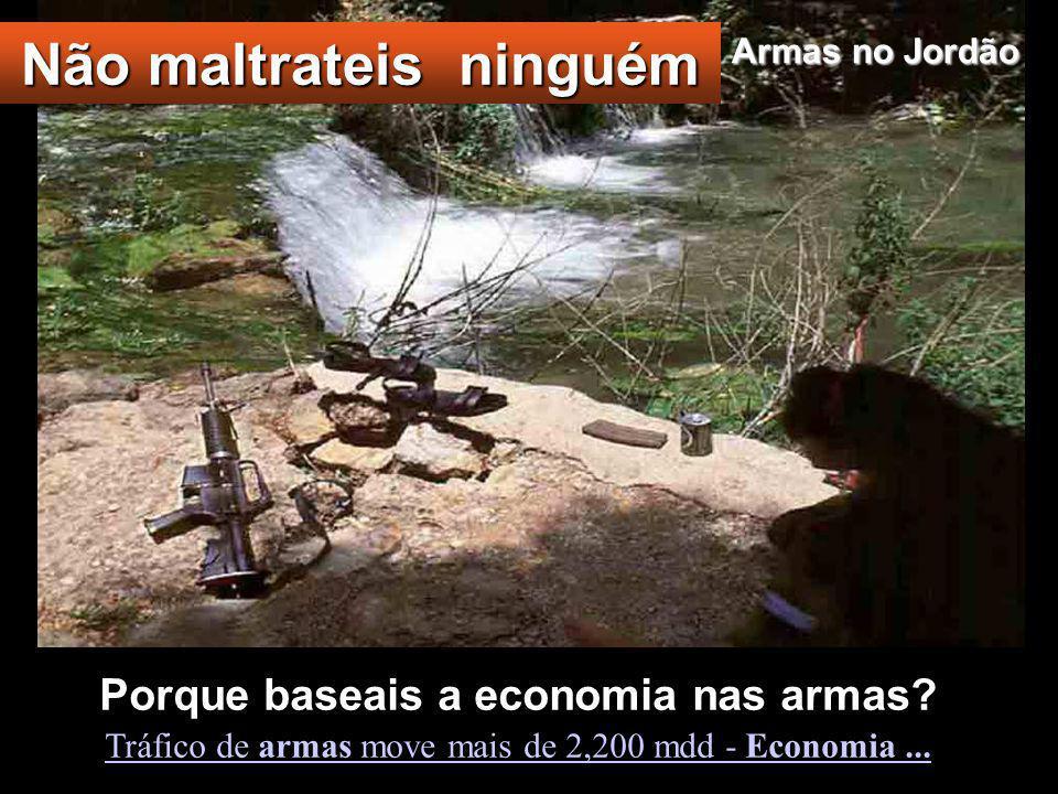 Porque baseais a economia nas armas.Tráfico de armas move mais de 2,200 mdd - Economia...