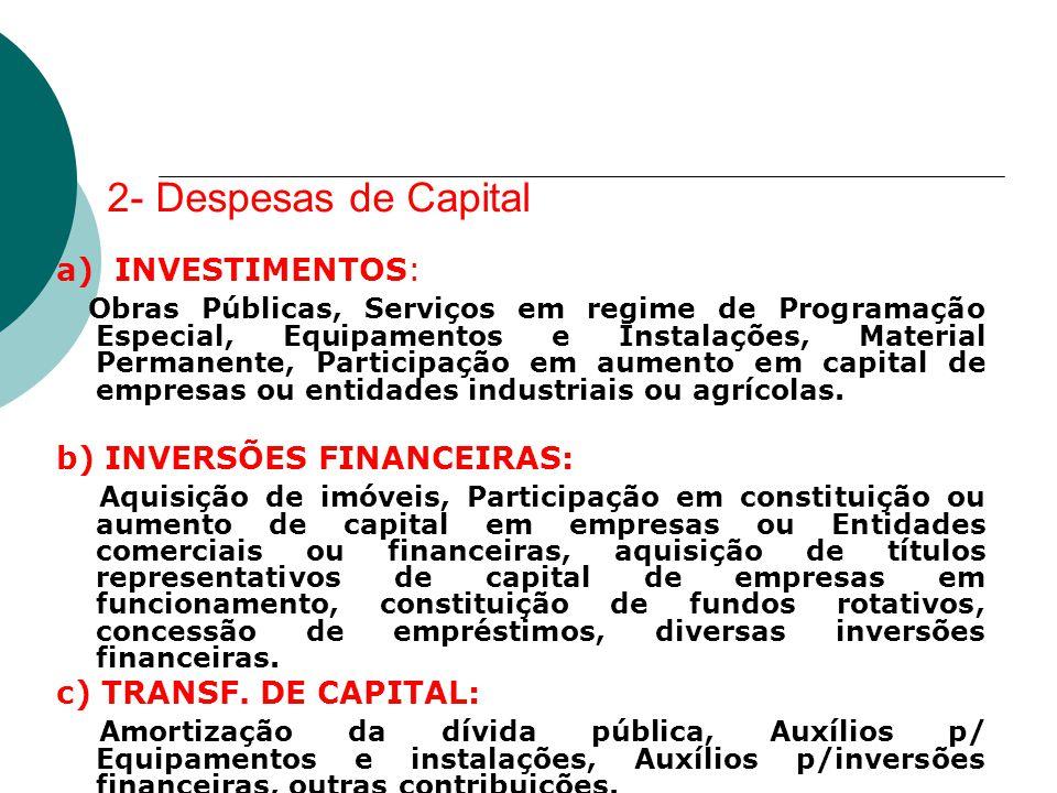 2- Despesas de Capital a) INVESTIMENTOS: Obras Públicas, Serviços em regime de Programação Especial, Equipamentos e Instalações, Material Permanente,