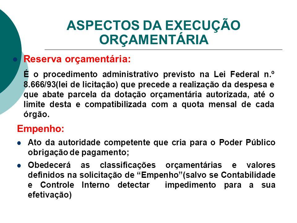 Reserva orçamentária: É o procedimento administrativo previsto na Lei Federal n.º 8.666/93(lei de licitação) que precede a realização da despesa e que
