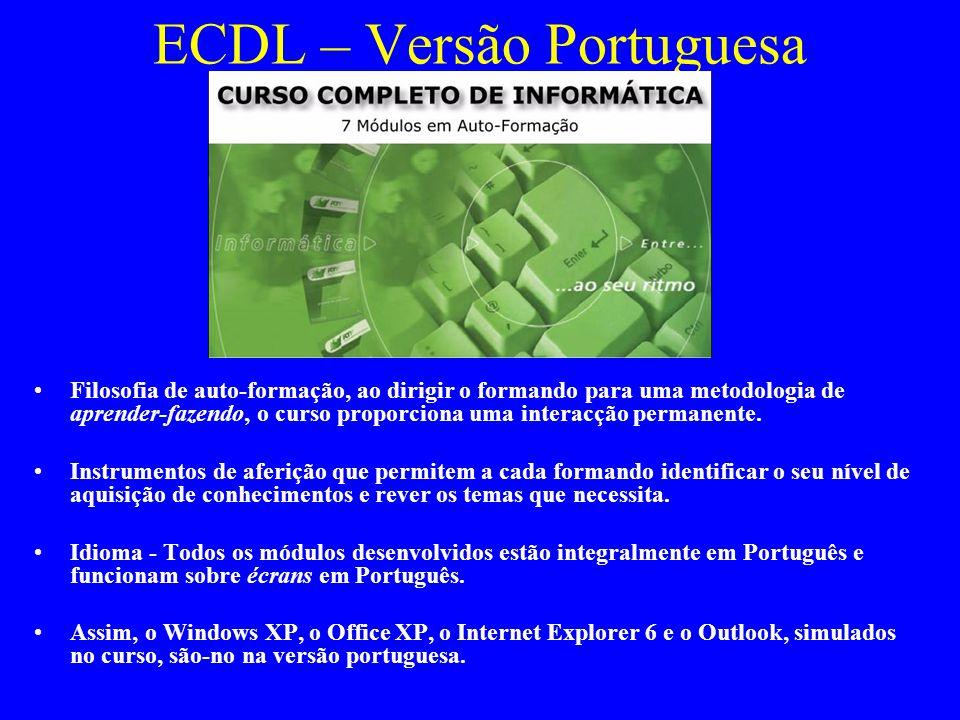 ECDL – Versão Portuguesa Filosofia de auto-formação, ao dirigir o formando para uma metodologia de aprender-fazendo, o curso proporciona uma interacçã