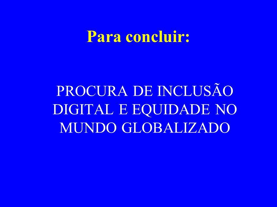 Para concluir: PROCURA DE INCLUSÃO DIGITAL E EQUIDADE NO MUNDO GLOBALIZADO