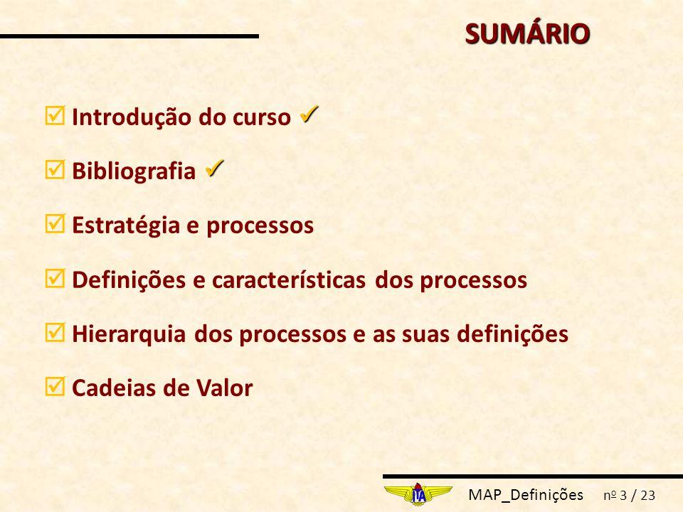 MAP_Definições n o 3 / 23 SUMÁRIO SUMÁRIO  Introdução do curso  Bibliografia  Estratégia e processos  Definições e características dos processos 
