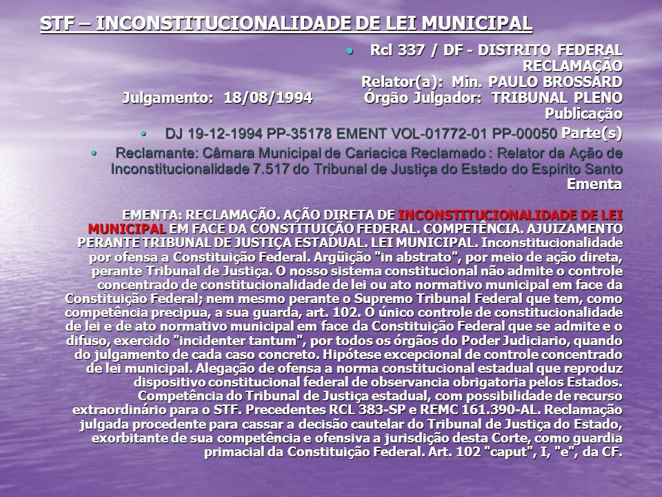 STF – INCONSTITUCIONALIDADE DE LEI MUNICIPAL Rcl 337 / DF - DISTRITO FEDERAL RECLAMAÇÃO Relator(a): Min.