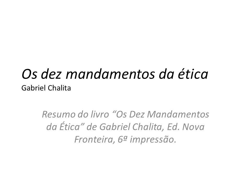 """Os dez mandamentos da ética Gabriel Chalita Resumo do livro """"Os Dez Mandamentos da Ética"""" de Gabriel Chalita, Ed. Nova Fronteira, 6ª impressão."""