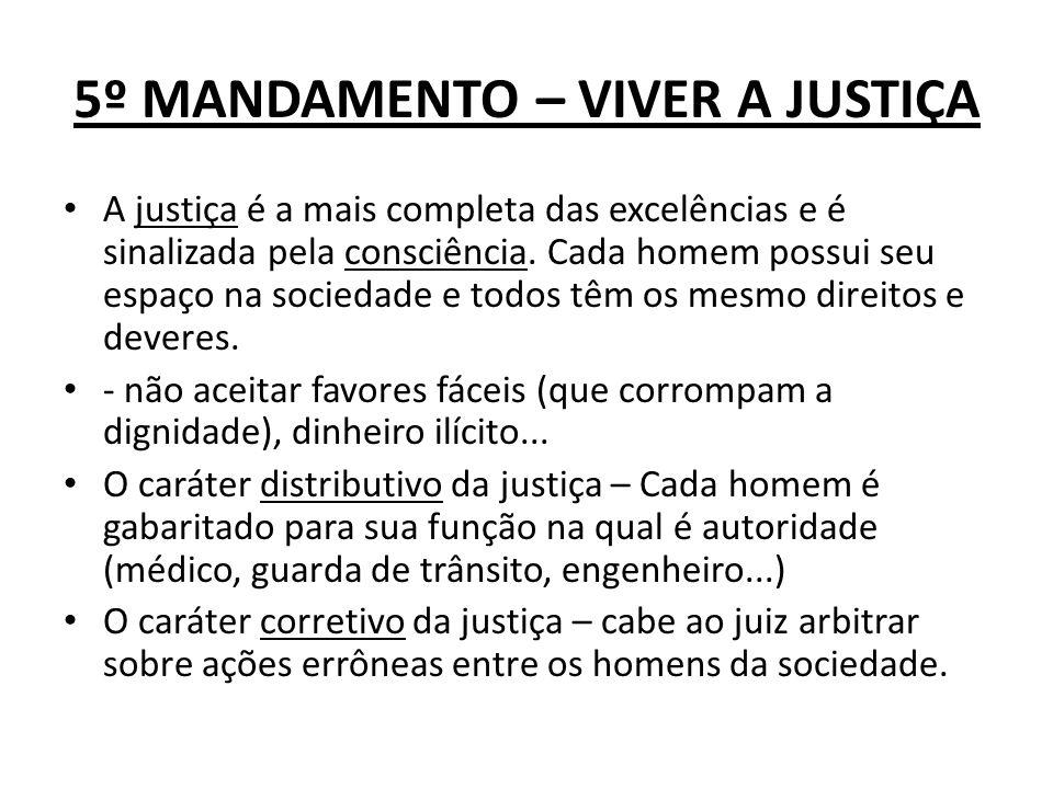 5º MANDAMENTO – VIVER A JUSTIÇA A justiça é a mais completa das excelências e é sinalizada pela consciência. Cada homem possui seu espaço na sociedade
