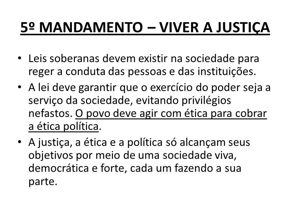 5º MANDAMENTO – VIVER A JUSTIÇA Leis soberanas devem existir na sociedade para reger a conduta das pessoas e das instituições. A lei deve garantir que