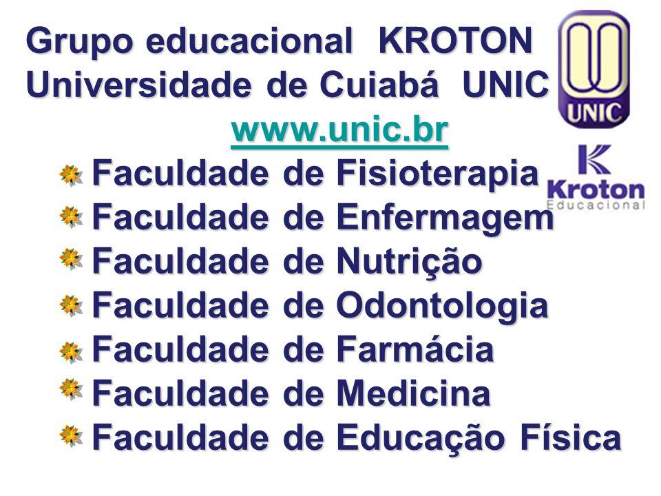 Grupo educacional KROTON Universidade de Cuiabá UNIC www.unic.br Faculdade de Fisioterapia Faculdade de Enfermagem Faculdade de Nutrição Faculdade de