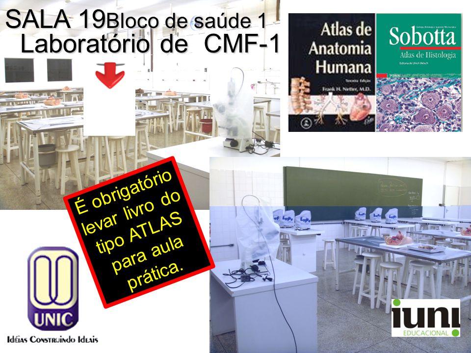 Laboratório de CMF-1 SALA 19 Bloco de saúde 1 É obrigatório levar livro do tipo ATLAS para aula prática.
