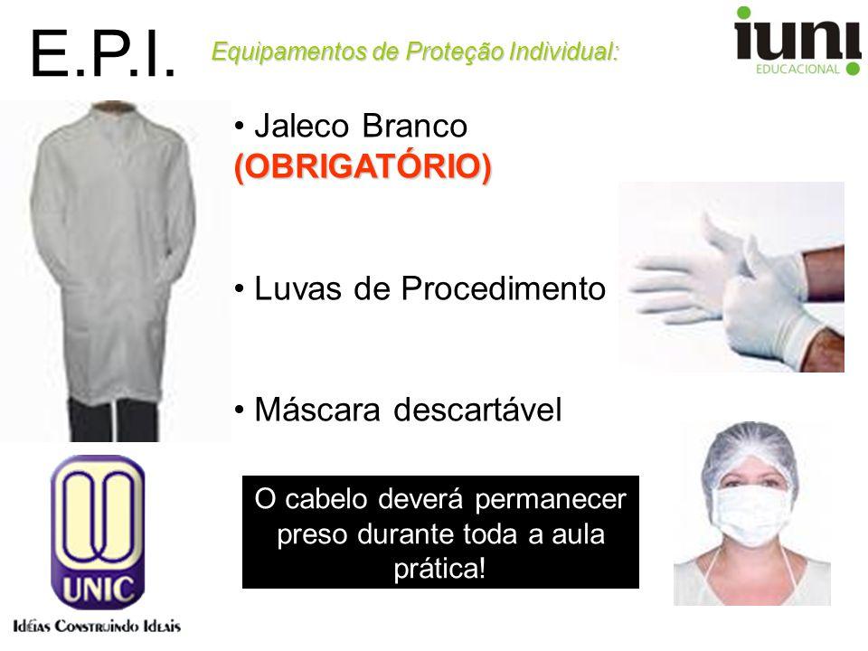 E.P.I. Equipamentos de Proteção Individual: (OBRIGATÓRIO) Jaleco Branco (OBRIGATÓRIO) Luvas de Procedimento Máscara descartável O cabelo deverá perman