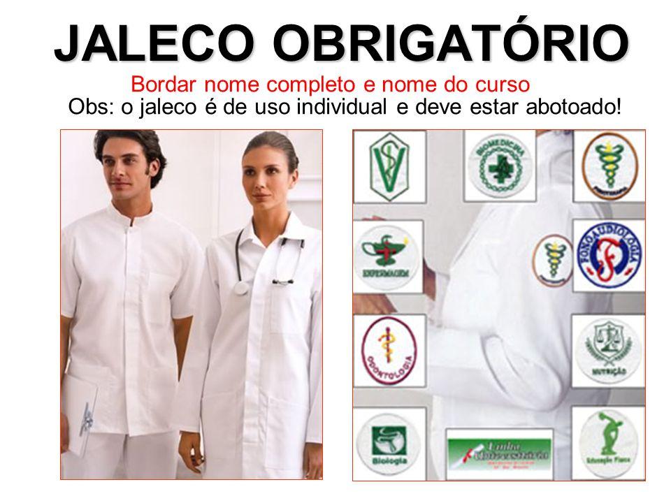 JALECO OBRIGATÓRIO Bordar nome completo e nome do curso Obs: o jaleco é de uso individual e deve estar abotoado!