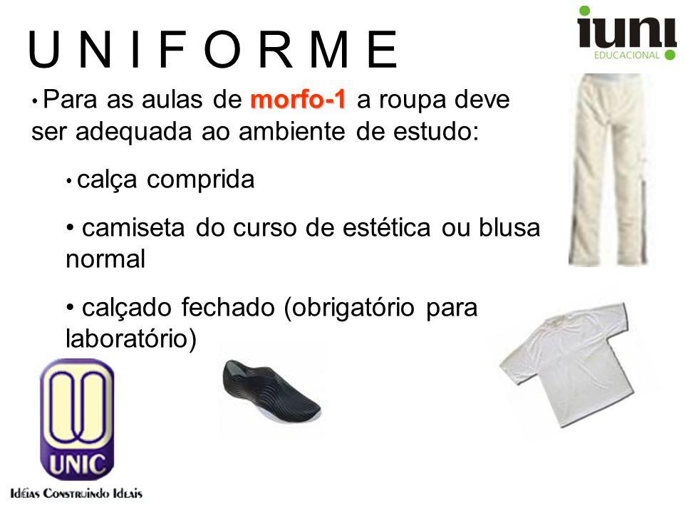 U N I F O R M E morfo-1 Para as aulas de morfo-1 a roupa deve ser adequada ao ambiente de estudo: calça comprida camiseta do curso de estética ou blus